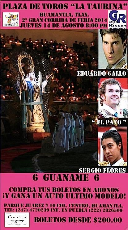 Corrida de las Luces - HUAMANTLA - 14 / 8 / 2014 Eduardo Gallo, El Payo, Sergio Flores (Guanamé)